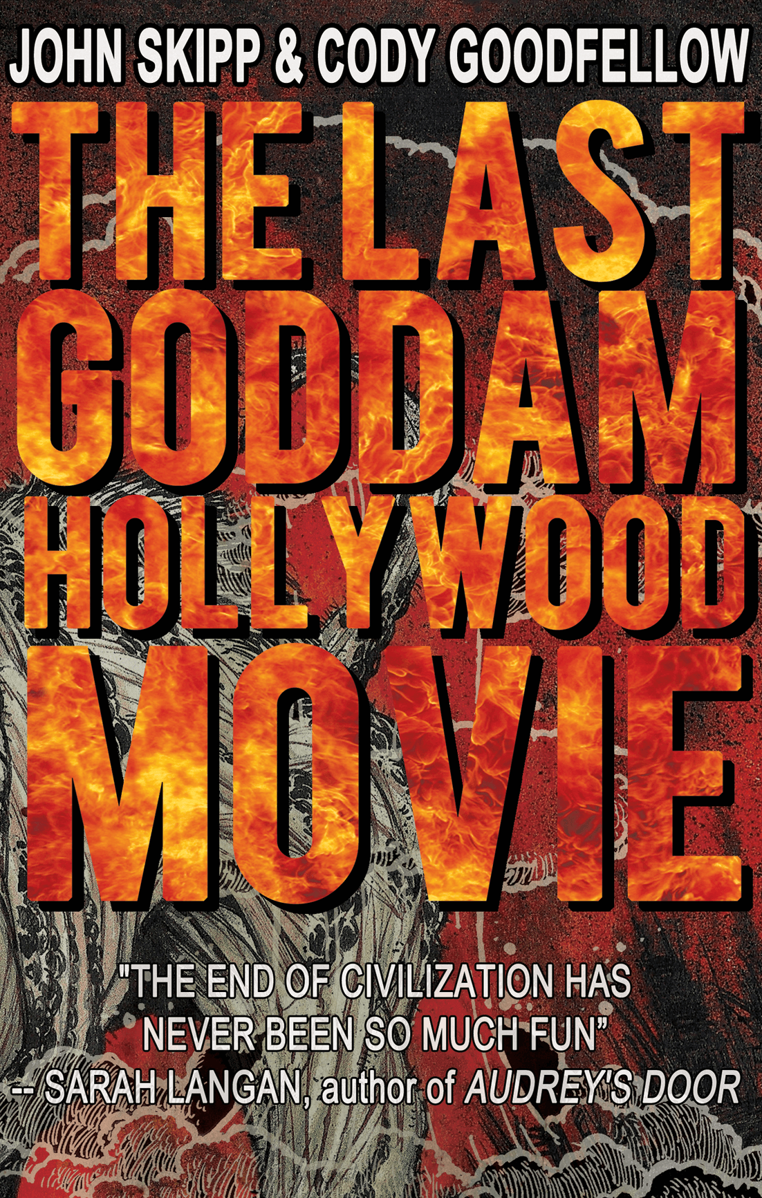The Last Goddam Hollywood Movie by John Skipp & Cody Goodfellow